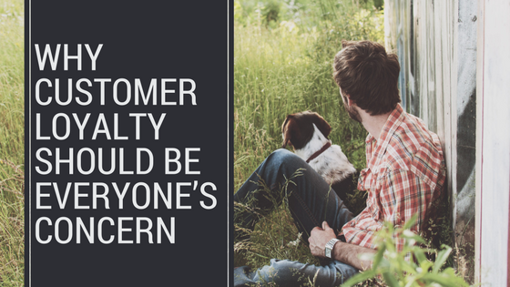 Why customer loyalty should be everyone's concern