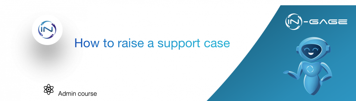 How to raise support cases to In-gage